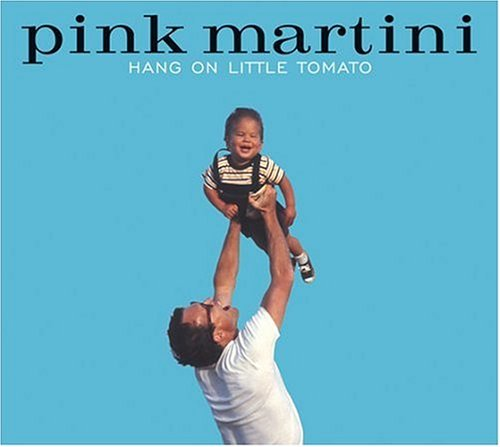 Pink Martini Hang On Little Tomato