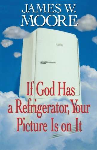 James W. Moore If God Has A Refrigerator Your Picture Is On It