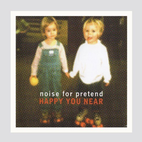 Noise For Pretend Happy You Near (10th Anniversa