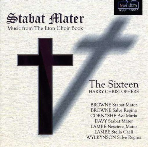 Browne Cornyshe Davy Lambe Stabat Mater Music From The Christophers Sixteen