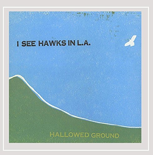 I See Hawks In L.A. Hallowed Ground
