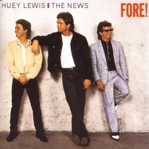 Huey Lewis & The News Fore!