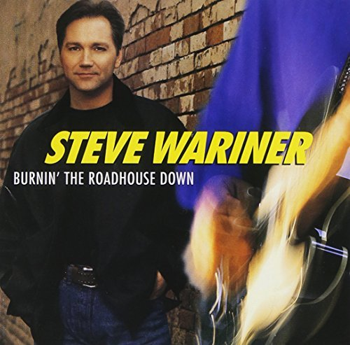 Steve Wariner Burnin' The Roadhouse Down Hdcd