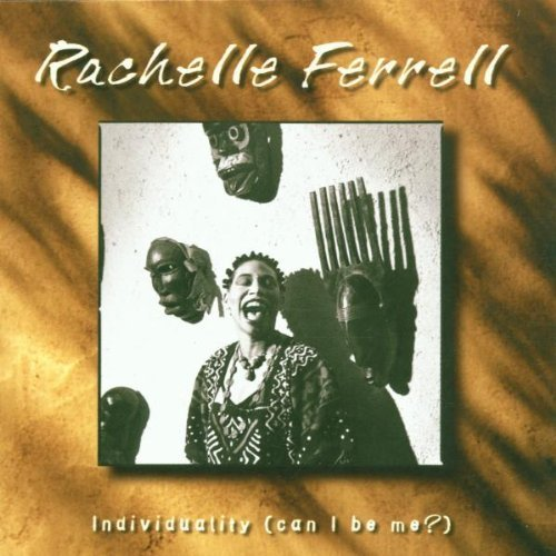 Rachelle Ferrell Individuality (can I Be Me?)