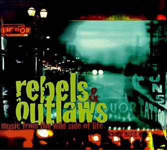 Rebels & Outlaws Music From Rebels & Outlaws Music From Th Young Cash Robbins Thompson Haggard Williams Jackson Chaps