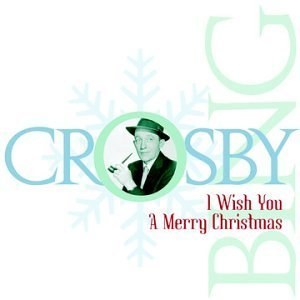 Bing Crosby I Wish You A Merry Christmas