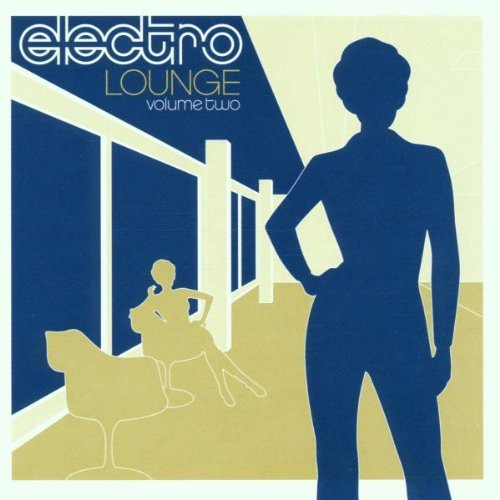 Electro Lounge Vol. 2 Electro Lounge Fisher Roberts London Denny Electro Lounge