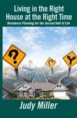 Ms Judy Miller Living In The Right House At The Right Time Residence Planning For The Second Half Of Life