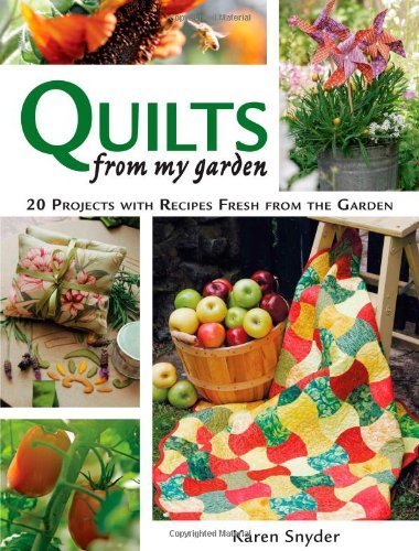 Karen Snyder Quilts From My Garden 20 Projects With Recipes Fresh From The Garden [w