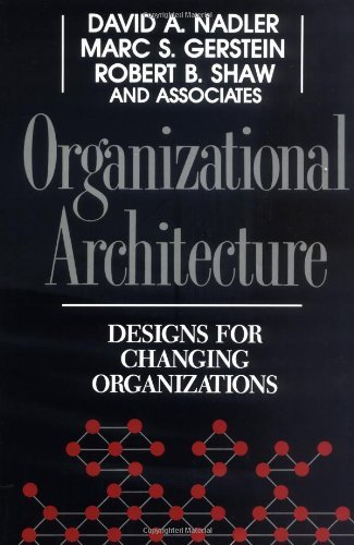 David A. Nadler Organizational Architecture Designs For Changing Organizations