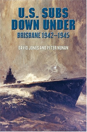 David Jones U.S. Subs Down Under Brisbane 1942 1945