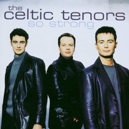Celtic Tenors So Strong