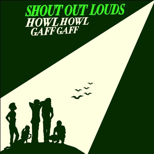 Shout Out Louds Howl Howl Gaff Gaff