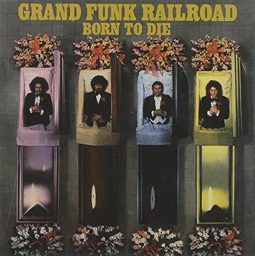 Grand Funk Railroad Born To Die Remastered Incl. Bonus Tracks