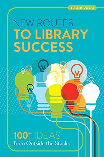 Elisabeth Doucett New Routes To Library Success 100+ Ideas From Outside The Stacks