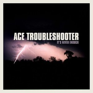 Ace Troubleshooter It's Never Enough