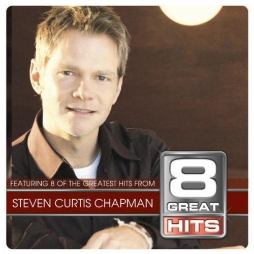 Steven Curtis Chapman 8 Great Hits