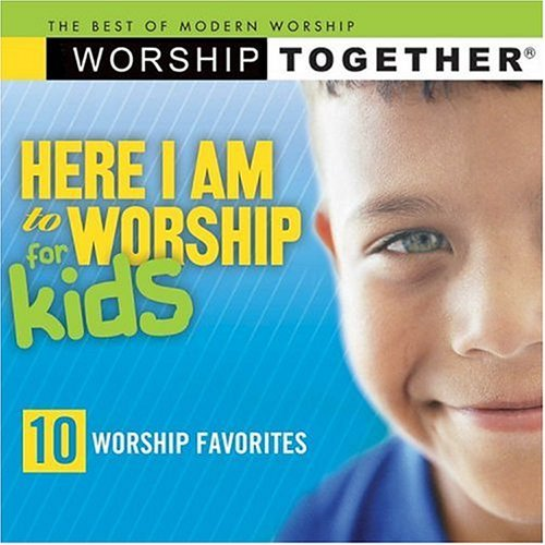 Here I Am To Worship For Kids Here I Am To Worship For Kids