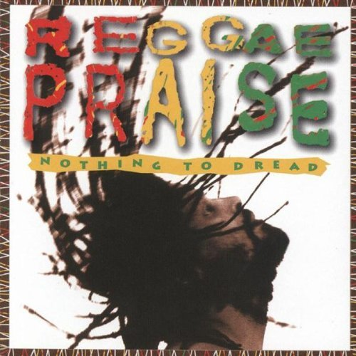 Nothing To Dread Reggae Praise