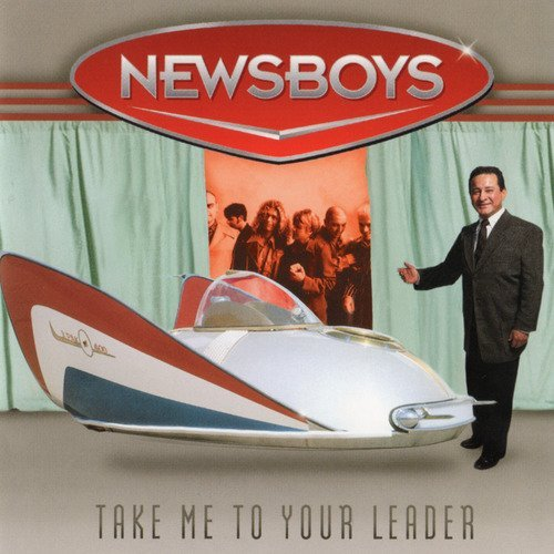 Newsboys Take Me To Your Leader