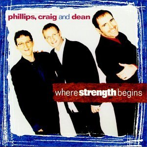 Phillips Craig Dean Where Strength Begins Hdcd