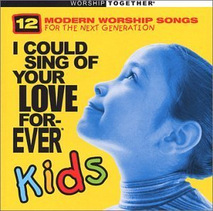 I Could Sing Of Your Love Kids I Could Sing Of Your Love Kids