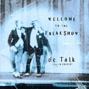 Dc Talk Welcome To The Freak Show