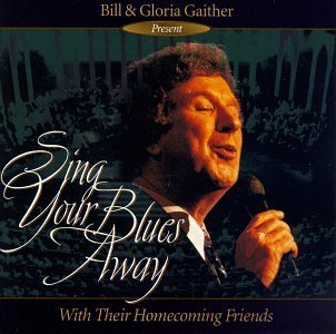 Bill & Gloria Gaither Sing Your Blues Away Gaither Gospel Series