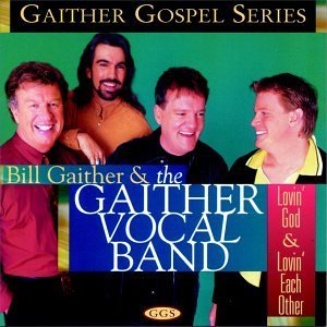 Gaither Vocal Band Lovin God & Lovin Each Other Gaither Gospel Series