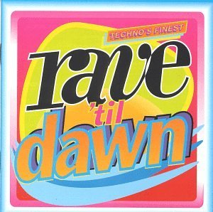 Rave Til Dawn Techno's Fine Rave Til Dawn Techno's Finest Lords Of Acid Quadrophonia Channel X Code Red Blue Pearl