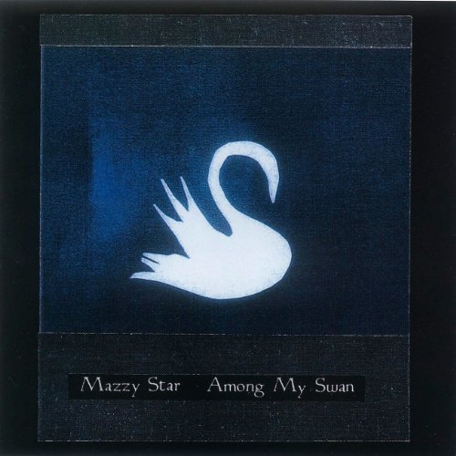 Mazzy Star Among My Swan