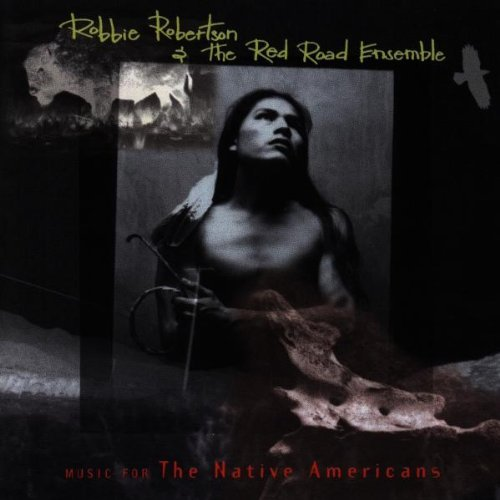 Robbie Robertson Music For The Native Americans