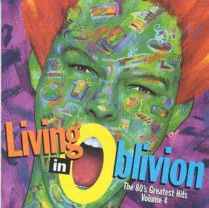 Living In Oblivion Vol. 4 80's Greatest Hits