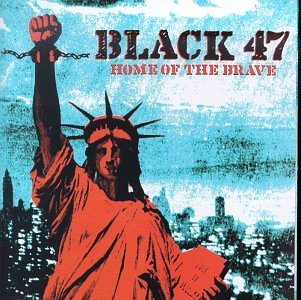 Black 47 Home Of The Brave