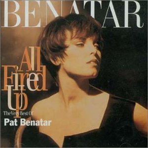 Pat Benatar Very Best Of All Fired Up