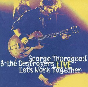 George & Destroyers Thorogood Let's Work Together Live