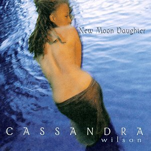 Cassandra Wilson New Moon Daughter