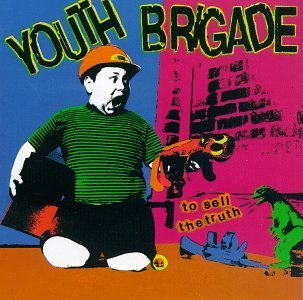Youth Brigade To Sell The Truth To Sell The Truth