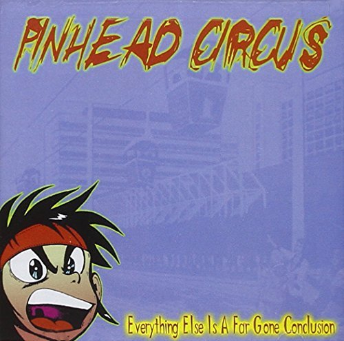 Pinhead Circus Everything Else Is Just A Far Everything Else Is Just A Far