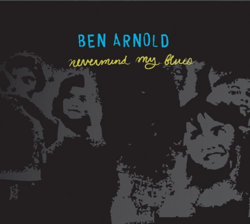Arnold Ben Nevermind My Blues