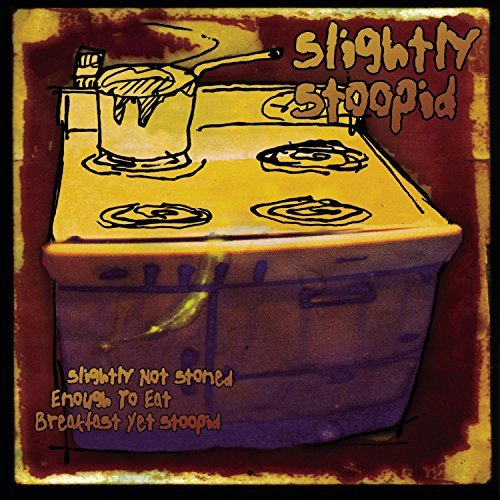 Slightly Stoopid Slightly Not Stoned Enough To Eat Breakfast Yet Stoopid