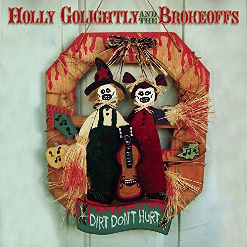 Holly Golightly & The Brokeoffs Dirty Don't Hurt Dirty Don't Hurt
