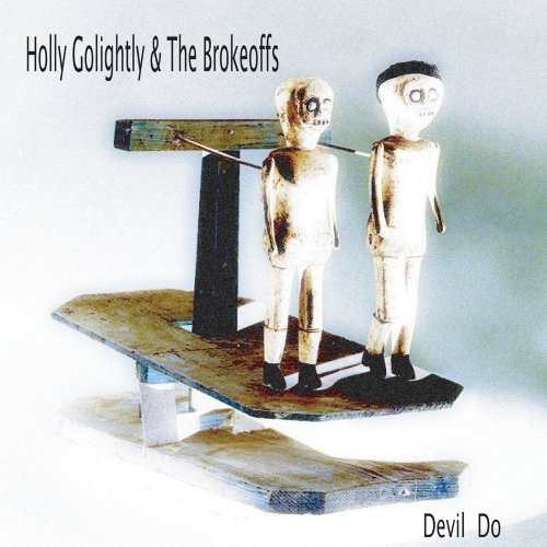 Holly & The Brokeoff Golightly Devil Do