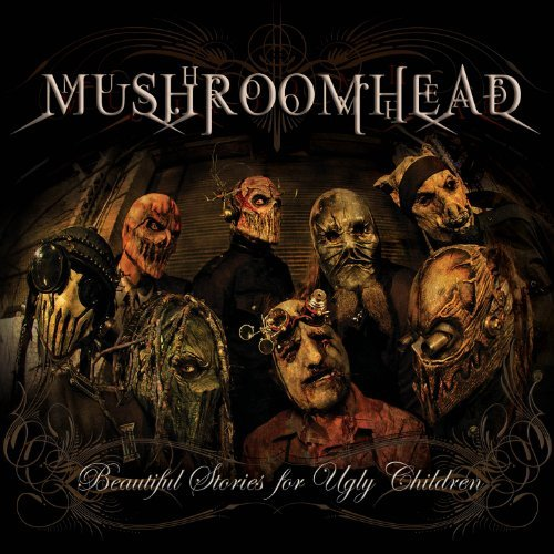 Mushroomhead Beautiful Stories For Ugly Chi