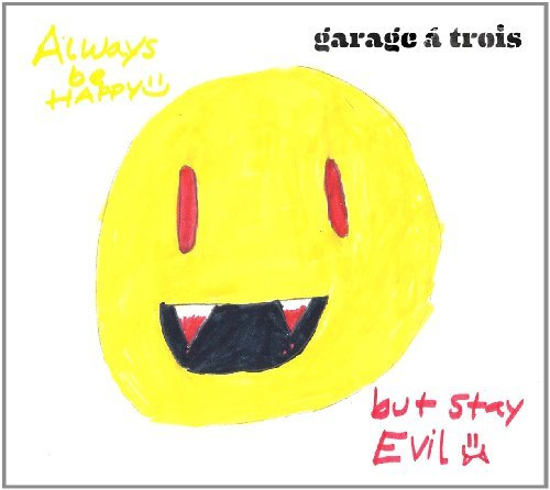 Garage A Trois Always Be Happy But Stay Evil