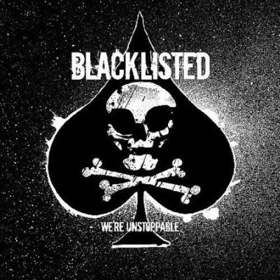 Blacklisted We're Unstoppable