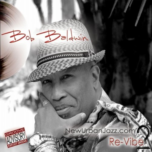Bob Baldwin Newurbanjazz.Com 2 Re Vibe Digipak