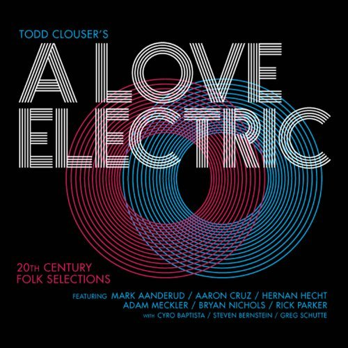 Todd Clouser's A Love Electric 20th Century Folk Selections