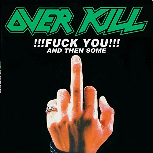 Overkill Fuck You & Then Some