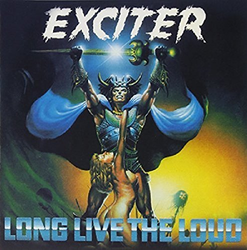 Exciter Long Live The Loud
